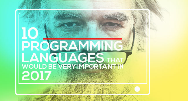 10 Programming Languages that would be Very Important in 2017